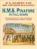 H. M. S. Pinafore in Full Score, Arthur Sullivan and William S. Gilbert, 0486422011
