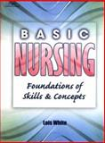 Basic Nursing : Foundations of Skills and Concepts, White, Lois, 0766832015