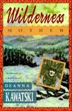 Wilderness Mother, Deanna Kawatski, 1558212019