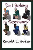 Do I Belong in Seminary?, Ronald E. Parker, 156699201X