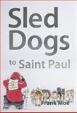 Sled Dogs to Saint Paul, Frank Moe, 1941892019