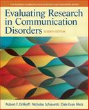 Evaluating Research in Communication Disorders, Orlikoff, Robert F. and Schiavetti, Nicholas E., 0133352013