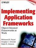 Implementing Application Frameworks : Object-Oriented Frameworks at Work, Fayad, Mohamed E., 0471252018