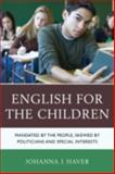 English for the Children : Mandated by the People, Skewed by Politicians and Special Interests, Haver, Johanna, 1475802013