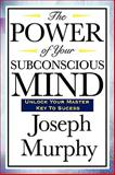 The Power of Your Subconscious Mind, Joseph Murphy, 160459201X