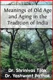 Meanings of Old Age and Aging in the Tradition of India, Shrinivas Tilak, Yashwant Pathak, 1934192015