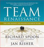 Team Renaissance : The Art, Science and Politics of Great Teams, Spoon, Richard and Risher, Jan, 1938222016