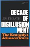 Decade of Disillusionment : The Kennedy Johnson Years, Heath, Jim F., 0253202019