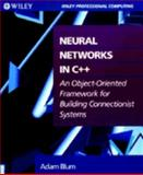 Neural Networks in C++ : An Object-Oriented Framework for Building Connectionist Systems, Blum, Adam, 0471552011