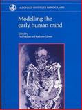 Modelling the Early Human Mind, Kathleen R Gibson, Paul Mellars, 0951942018