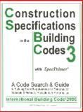Construction Specifications in the Building Codes - International Building Code (IBC 2000) plus SpecPrimer Vol. 3 : Complete Code Search and Guide to Building Code Requirements for Construction Materials and Methods, Procedures and Performance, Wheeler, Edward, 1890392014