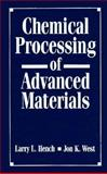 Chemical Processing of Advanced Materials, Hench, Larry L. and West, Jon K., 0471542016