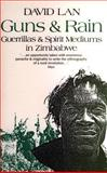 Guns and Rain : Guerrillas and Spirit Mediums in Zimbabwe, Lan, David, 0852552017