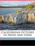 Californian Pictures in Prose and Verse, Benjamin Parke Avery, 1149312017