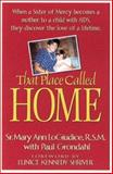 That Place Called Home : A Sister of Mercy, My Daughter and the Journey of a Lifetime, LoGiudice, Mary Ann and Grondahl, Paul, 1569552010