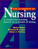 Elements of Nursing : A Model for Nursing Based on a Model of Living, Roper, Nancy and Tierney, Alison J., 0443052018