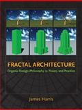 Fractal Architecture : Organic Design Philosophy in Theory and Practice, Harris, James, 0826352014