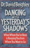 Dancing with Yesterday's Shadows, David G. Beighley, 1555682014