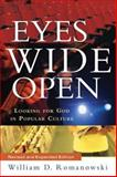 Eyes Wide Open : Looking for God in Popular Culture, Romanowski, William D., 1587432013