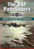 The RAF Pathfinders : Bomber Command's Elite Squadrons, Chorlton, Martyn, 1846742013
