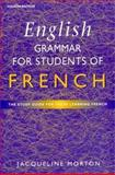 English Grammar for Students of French : The Study Guide for Those Learning French, Morton, Jacqueline, 034074202X