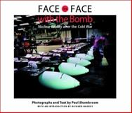 Face to Face with the Bomb : Nuclear Reality after the Cold War, Shambroom, Paul, 0801872022