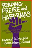 Reading Freire and Habermas : Critical Pedagogy and Transformative Social Change, Morrow, Raymond Allen and Torres, Carlos Alberto, 0807742023