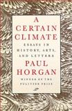 A Certain Climate : Essays in History, Arts, and Letters, Horgan, Paul, 081955202X