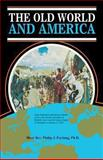 The Old World and America, Philip J. Furlong, 0895552027