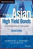 A Guide to Asian High Yield Bonds : Financing Growth Enterprises, Schmidt, Florian H. A., 1118502027