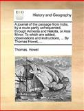 A Journal of the Passage from India, by a Route Partly Unfrequented, Through Armenia and Natolia, or Asia Minor to Which Are Added, Observations And, Thomas Howel, 114080202X