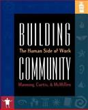 Building Community : The Human Side of Work, Manning, George and Curtis, Kent, 1570252025