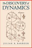 The Discovery of Dynamics : A Study from a Machian Point of View of the Discovery and the Structure of Dynamical Theories, Barbour, Julian B., 0195132025
