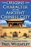 The Origins and Character of the Ancient Chinese City Vol. 1 : The City in Ancient China, Wheatley, Paul, 0202362027