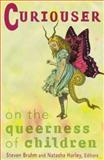 Curiouser : On the Queerness of Children, Bruhm, Steven, 0816642028