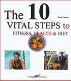 The 10 Vital Steps to Fitness, Health and Diet, Rudy Yakzan, 0967672023