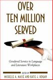 Over Ten Million Served : Gendered Service in Language and Literature Workplaces, Hogan, Katie, 143843202X