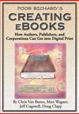 Poor Richard's Creating E-Books : How Author's, Publishers, and Corporations Get into Digital Print, Christopher, Van Buren and Wagner, Matt, 1930082029