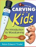 Carving for Kids, Robin Edward Trudel, 1933502029