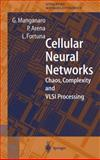 Cellular Neural Networks : Chaos, Complexity and VLSI Processing, Managaro, Gabriele and Arena, Paolo, 3540652027