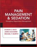 Pain Management and Sedation : Emergency Department Management, Mace, Sharon E. and Ducharme, James, 0071442022