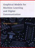 Graphical Models for Machine Learning and Digital Communication, Frey, Brendan J., 026206202X