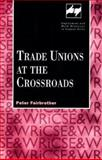 Trade Unions at the Crossroads, Fairbrother, Peter, 0720122023