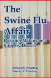 The Swine Flu Affair : Decision-Making on a Slippery Disease, Neustadt, Richard E. and Fineberg, Harvey V., 1410222020