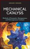 Mechanical Catalysis : Methods of Enzymatic, Homogeneous, and Heterogeneous Catalysis, Swiegers, Gerhard, 0470262028