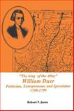 The King of the Alley . . . : William Duer: Politician, Entrepreneur and Speculator, 1768-1799, Jones, Robert F., 0871692023