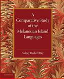 A Comparative Study of the Melanesian Island Languages, Ray, Sidney Herbert, 1107682029