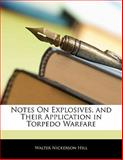 Notes on Explosives, and Their Application in Torpedo Warfare, Walter Nickerson Hill, 1141622025