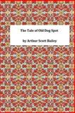 The Tale of Old Dog Spot, Arthur Scott Arthur Scott Bailey, 1495392023
