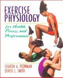 Exercise Physiology : For Health, Fitness and Performance, Plowman, Sharon A. and Smith, Denise L., 0205162029
